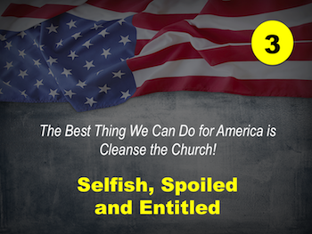Best Thing We Can Do for America is Cleanse the Church: Selfish, Spoiled, and Entitled