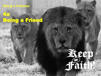 Keep the Faith! Follower 4a Being a Friend