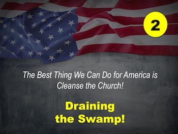 Best Thing We Can Do for America is Cleanse the Church: Draining the Swamp