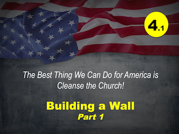 Best Thing We Can Do for America is Cleanse the Church: Building a Wall, Part 1