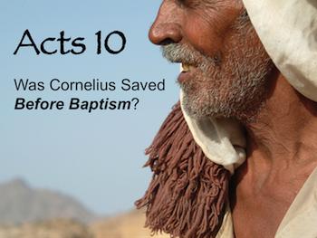 Was Cornelius Saved Before Baptism?
