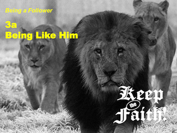 Keep the Faith! Follower 3a Being Like Him