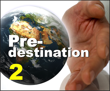 Part 2: Can we impact our own predestination?